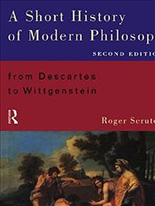 Short History of Modern Philosophy : From Descartes to Wittgenstein - Scruton, Roger