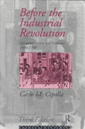 Before the Industrial Revolution : European Society and Economy, 1000-1700 - Cipolla, Carlo M.