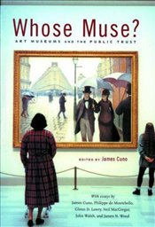 Whose Muse? : Art Museums and the Public Trust - Cuno, James