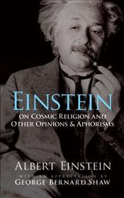 Einstein on Cosmic Religion and Other Opinions and Aphorisms - Einstein, Albert