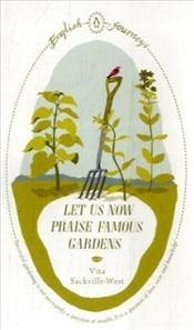 Let Us Now Praise Famous Gardens - SACKVILLE-WEST, V.