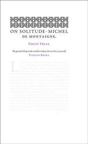 On Solitude - Great Ideas - Montaigne, Michel De