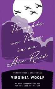 Thoughts on Peace in an Air Raid - Great Ideas - Woolf, Virginia