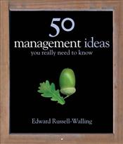50 Management Ideas You Really Need to Know - Russell-Walling, Edward