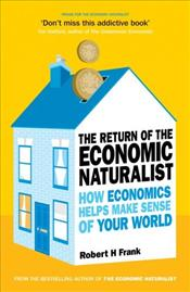 Return of The Economic Naturalist : How Economics Helps Make Sense of Your World - Frank, Robert H.