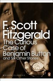 Curious Case of Benjamin Button and Six Other Stories - Fitzgerald, F. Scott