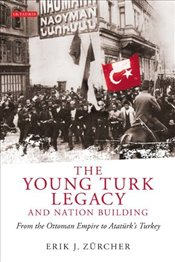 Young Turk Legacy and Nation Building : From the Ottoman Empire to Atatürks Turkey  - Zürcher, Erik Jan