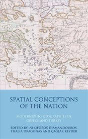 Spatial Conceptions of the Nation : Modernizing Geographies in Greece and Turkey - Diamandouros, Nikiforos
