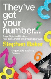 Theyve Got Your Number : Data, Digits and Destiny - How the Numerati are Changing Our Lives - Baker, Stephen