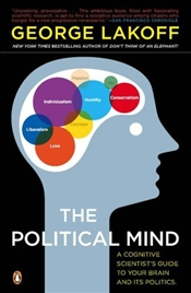 Political Mind : Cognitive Scientists Guide to Your Brain and Its Politics - Lakoff, George