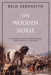 Wooden Horse : Liberation of the Western Mind from Odysseus to Socrates - Zeruneith, Keld