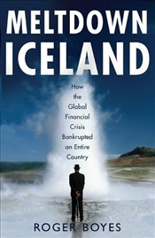 Meltdown Iceland : How the Global Financial Crisis Bankupted an Entire Country - Boyes, Roger