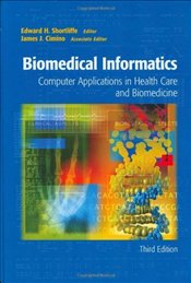Biomedical Informatics 3E : Computer Applications in Health Care and Biomedicine - Shortliffe, Edward H.