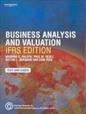 Business Analysis and Valuation : IFRS edition - Text and Cases : Using Financial Statements - Palepu, Krishna G.