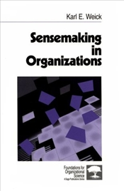 Sensemaking in Organizations : Foundations for Organizational Science - Weick, Karl E.