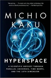 Hyperspace : Scientific Odyssey Through Parallel Universes, Time Warps, and the 10th Dimens Ion - Kaku, Michio