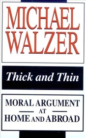 Thick Thin : Moral Argument at Home and Abroad - Walzer, Michael