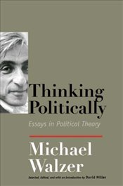 Thinking Politically : Essays in Political Theory - Walzer, Michael