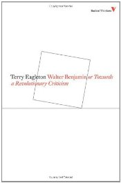 Walter Benjamin : or Towards a Revolutionary Criticism  - Eagleton, Terry