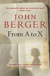 From A to X : A Story in Letters - Berger, John