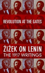 Revolution at the Gates : Zizek on Lenin, the 1917 Writings - Zizek, Slavoj