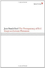 Transparency of Evil : Essays on Extreme Phenomena - Baudrillard, Jean