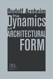 Dynamics of Architectural Form - Arnheim, Rudolf