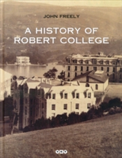 History of Robert College  - Freely, John