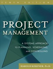Project Management 10E : A Systems Approach to Planning, Scheduling, and Controlling - Kerzner, Harold