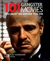 101 Gangster Movies : You Must See Before You Die - Schneider, Steven Jay