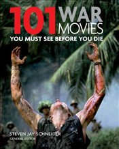 101 War Movies : You Must See Before You Die - Schneider, Steven Jay