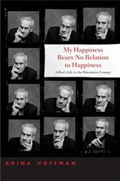 My Happiness Bears No Relation to Happiness : Poets Life in the Palestinian Century - Hoffman, Adina