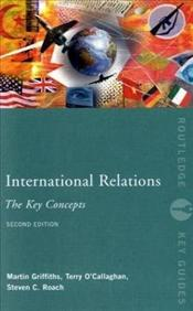 International Relations 2e : Key Concepts - Griffiths, Martin