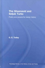 Ghaznavid and Seljuk Turks : Poetry as a Source for Iranian History - Tetley, G. E.