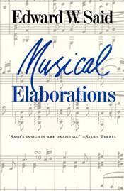 Musical Elaborations : The Wellek Library Lectures  - Said, Edward W.