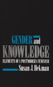 Gender and Knowledge : Elements of a Postmodern Feminism - Hekman, Susan