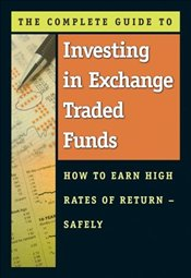 Complete Guide to Investing in Exchange Traded Funds : How to Earn High Rates of Return - Safely - Maeda, Martha