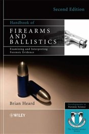 Handbook of Firearms and Ballistics 2E : Examining and Interpreting Forensic Evidence  - Heard. Brian