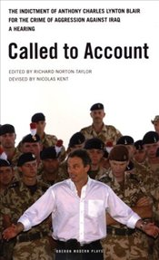 Called to Account : Indictment of Anthony Charles Lynton Blair for the Crime of Aggression - Norton-Taylor, Richard