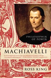 Machiavelli : Philosopher of Power - King, Ross