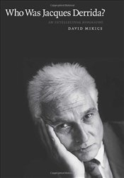Who Was Jacques Derrida? : Intellectual Biography - Mikics, David
