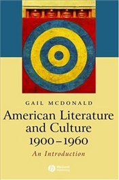 American Literature and Culture 1900-1960 : An Introduction - McDonald, Gail