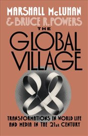 Global Village : Transformations in World Life and Media in the 21st Century - McLuhan, Marshall