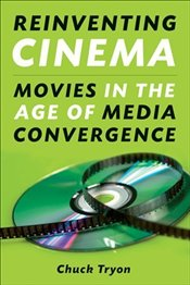 Reinventing Cinema : Movies in the Age of Media Convergence - Tryon, Chuck