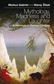 Mythology, Madness and Laughter : Subjectivity in German Idealism - Zizek, Slavoj