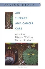 Art Therapy and Cancer Care  - Waller, Diane