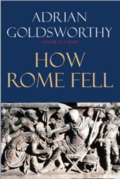 How Rome Fell : Death of a Superpower - Goldsworthy, Adrian