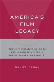 Americas Film Legacy : Guide to the Library of Congress National Film Registry - Eagan, Daniel