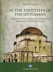 In the Footsteps of the Ottomans : A Search Sacred Spaces & Architectural Monuments in Northern Gree - Lowry, Heath W.