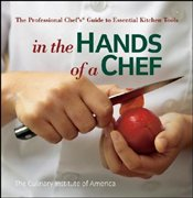 In the Hands of a Chef : The Professional Chefs Guide to Essential Kitchen Tools  - CIA - The Culinary Institute of America